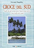eBook Gratis da Scaricare Croce del Sud Sulle ali del vento con il mare negli occhi e una stella nel cuore (PDF,EPUB,MOBI) Online Italiano