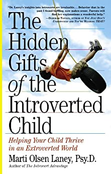 The Hidden Gifts of the Introverted Child: Helping Your Child Thrive in an Extroverted World (English Edition) par [Laney, Marti Olsen]