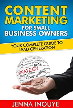 Content Marketing for Small Business Owners: Your complete guide to lead generation. (English Edition) par [Inouye, Jenna]