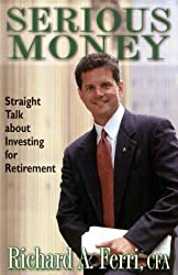 Serious Money, Straight Talk About Investing for Retirement by Richard A. Ferri (2000-03-01)