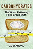 CARBOHYDRATES:  The Worst Fattening Food Group Myth (Carbohydrates, Carbs, Fattening, Food, Myth, Mythical)