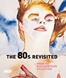 The 80s Revisited: From the Bischofberger Collection