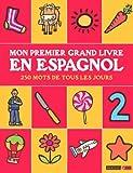 Mon premier grand livre en espagnol : 250 mots de tous les jours