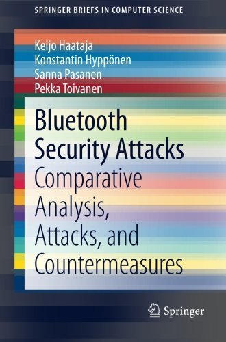 Bluetooth Security Attacks: Comparative Analysis, Attacks, and Countermeasures (SpringerBriefs in Computer Science) by Haataja, Keijo, Hypp?nen, Konstantin, Pasanen, Sanna, Toivan (2013) Paperback