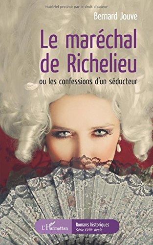 Le marchal de Richelieu ou les confessions d'un sducteur