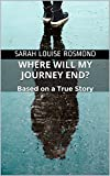 #10: Where will my journey end?: Based on a True Story (The Sarah Rosmond Story Book 3)