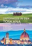Unterwegs in der Toskana: Das große Reisebuch (KUNTH Unterwegs in ...) -