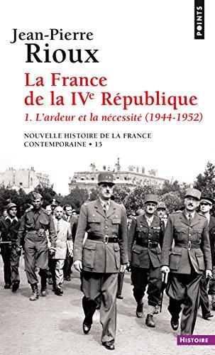 La France de la IVe République - tome 1 L'ardeur et la nécessité (1944-1952) par Jean-pierre Rioux
