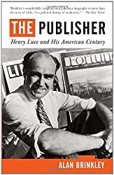 The Publisher: Henry Luce and His American Century by Alan Brinkley (2011-04-05)