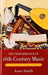 The Performance of 16th-Century Music: Learning from the Theorists Har/Psc edition by Smith, Anne (2011) Gebundene Ausgabe