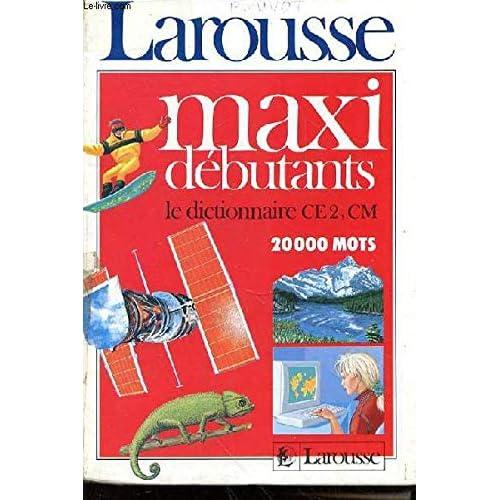 Maxi débutants : Le dictionnaire CE 2, CM, 20 000 mots