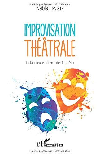 Improvisation théâtrale: La fabuleuse science de l'imprévu par Nabla Leviste