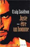 Juste être un homme : roman / Craig Davidson | Davidson, Craig. Auteur