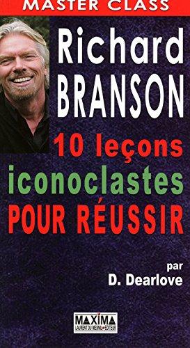 RICHARD BRANSON : DIX LECONS ICONOCLASTES POUR REUSSIR par Des Dearlove