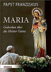 Maria: Gedanken über die Mutter Gottes