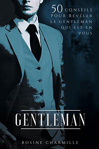 GENTLEMAN: 50 conseils pour réveler le Gentleman qui est en vous