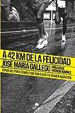 A 42 km de la felicidad: Consejos para completar con éxito tu primer maratón (COLECCION ALIENTA)