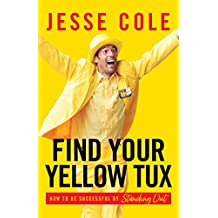 Find Your Yellow Tux: How to Be Successful by Standing Out
