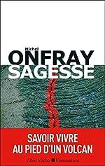 Sagesse - Savoir vivre au pied d'un volcan de Michel Onfray
