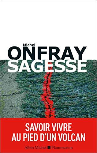 Sagesse: Savoir vivre au pied d'un volcan par Michel Onfray
