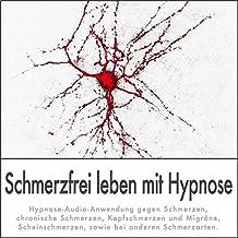 SCHMERZFREI LEBEN MIT HYPNOSE: (Hypnose-Audio-CD) --> Hypnose-Audio-Anwendung gegen Schmerzen, chronische Schmerzen, Kopfschmerzen und Migräne, Scheinschmerzen, sowie bei anderen Schmerzarten.