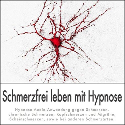 SCHMERZFREI LEBEN MIT HYPNOSE: (Hypnose-Audio-CD) -- Hypnose-Audio-Anwendung gegen Schmerzen, chronische Schmerzen, Kopfschmerzen und Migräne,...