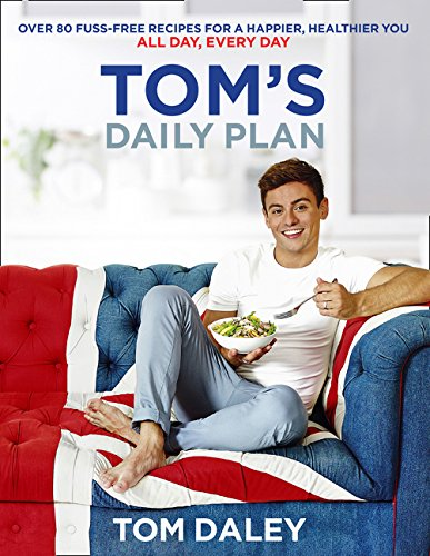 Tom's Daily Plan: Over 80 fuss-free recipes for a happier, healthier you. All day, every day. por Tom Daley