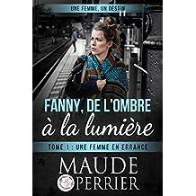 Une femme en errance: Survivre dans la rue quand on est une femme... (Fanny, de l'ombre à la lumière t. 1)