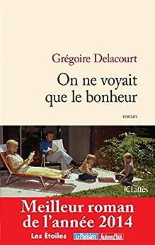 On ne voyait que le bonheur (Littérature française) par [Delacourt, Grégoire]