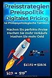 Preisstrategien. Preispolitik. Digitales Pricing.: 42 Preispsychologische Taktiken. Machen Sie perfekte Preise. Machen Sie mehr Verkäufe. Machen Sie mehr Geld.