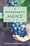 The Winemaker's Hand: Conversations on Talent, Technique, and Terroir (Arts and Traditions of the Table: Perspectives on Culinary History) by Natalie Berkowitz (2016-06-07)