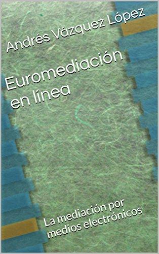 Euromediación en línea: La mediación por medios electrónicos por Andrés Vázquez López
