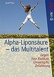 Alpha-Liponsäure - das Multitalent: Gegen freie Radikale, Umweltgifte, Zellalterung (vak vital)
