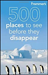 Frommer's 500 Places to See Before They Disappear by Holly Hughes (2011-11-29)