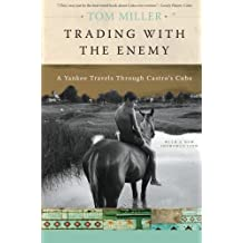 Trading with the Enemy: A Yankee Travels Through Castro's Cuba by Tom Miller (2008-09-09)