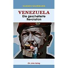 Venezuela: Die gescheiterte Revolution (Politik & Zeitgeschichte)