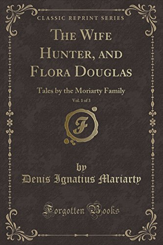 the-wife-hunter-and-flora-douglas-vol-1-of-3-tales-by-the-moriarty-family-classic-reprint