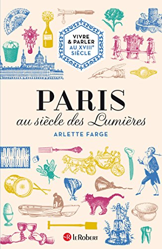 Vivre & parler au XVIIIe siècle : Paris au siècle des Lumières (GUIDE CONVERSAT) par Arlette Farge
