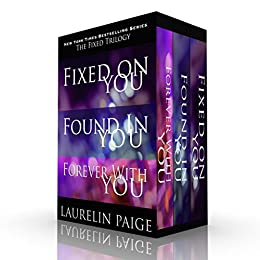 The Fixed Trilogy: Fixed on You, Found in You, Forever with You (English Edition) par [Paige, Laurelin]