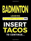 Badminton Loading 75% Insert Tacos To Continue: Journals To Write In 8.5 x 11 - Kids Books Badminton V1