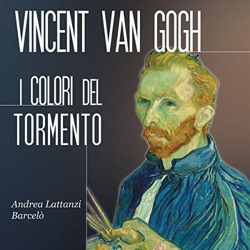 Vincent Van Gogh: I colori del tormento  Audiolibri