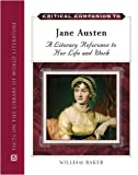 Jane Austen: A Literary Reference to Her Life and Work (Critical Companion Series)