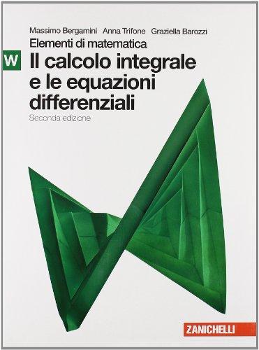 Elementi di matematica. Modulo W verde: Calcolo integrale e equazioni differenziali. Per le Scuole superiori. Con espansione online