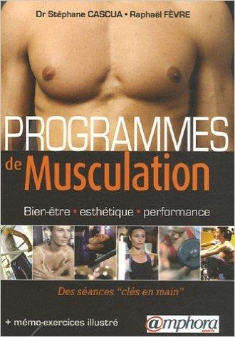 Programmes de musculation : Bien-être, esthétique, performance. Des séances de Stéphane Cascua ,Raphaël Fèvre ( 14 juin 2006 )