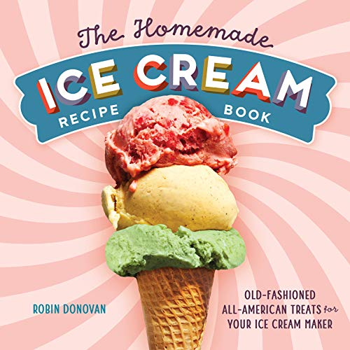 The Homemade Ice Cream Recipe Book: Old-Fashioned All-American Treats for Your Ice Cream Maker National Ice Cream