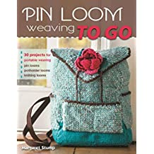 Pin Loom Weaving to Go: 30 Projects for Portable Weaving