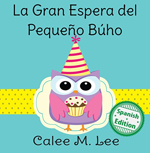 La gran espera del pequeño búho (Little Owl's Big Wait) (Xist Kids Spanish Books) par Calee M. Lee