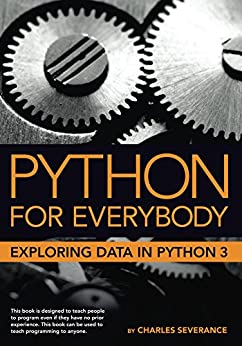 Python for Everybody: Exploring Data in Python 3 (English Edition) van [Severance, Charles]