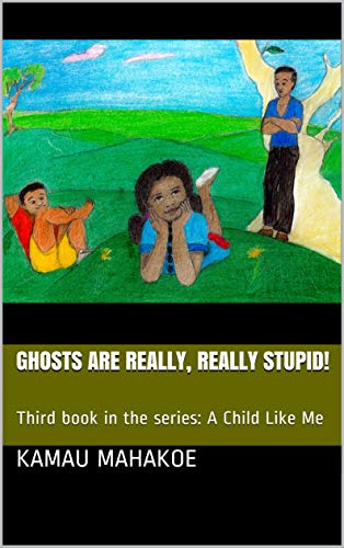 Ghosts Are Really, Really Stupid!: Third book in the series: A Child Like Me (English Edition)