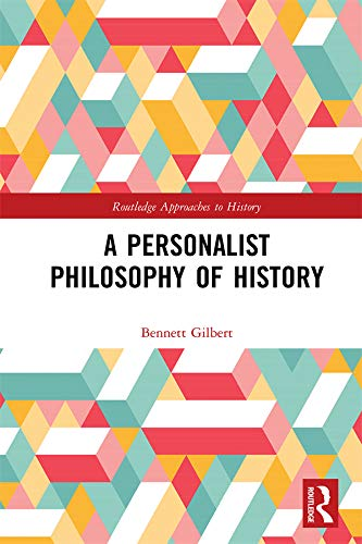 A Personalist Philosophy Of History (routledge Approaches To History) por Bennett Gilbert epub